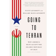Going to Tehran: Why America Must Accept the Islamic Republic of Iran