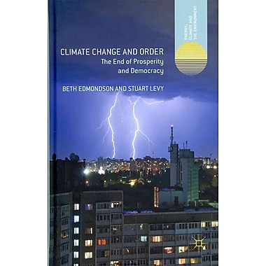Climate Change and Order: The End of Prosperity and Democracy (Energy, Climate and the Environment)