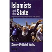 Islamists and the State: Legitimacy and Institutions in Yemen and Lebanon (Library of Modern Middle East Studies)