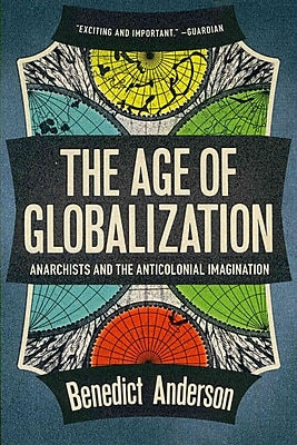 The Age Of Globalization: Anarchists and the Anti-Colonial Imagination