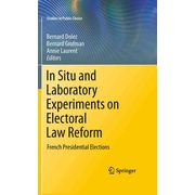 In Situ and Laboratory Experiments on Electoral Law Reform: French Presidential Elections (Studies in Public Choice)