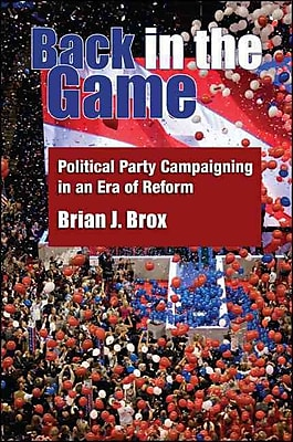 Back in the Game: Political Party Campaigning in an Era of Reform