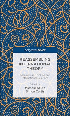 Reassembling International Theory: Assemblage Thinking and International Relations (Palgrave Pivot)