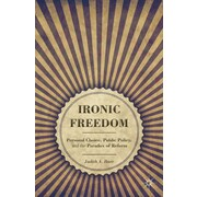 Ironic Freedom: Personal Choice, Public Policy, and the Paradox of Reform