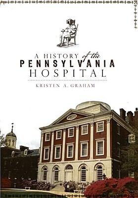 "History Press ""A History of the Pennsylvania Hospital"" Book"