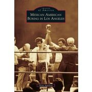 "Arcadia Publishing ""Mexican American Boxing in Los Angeles"" Book"