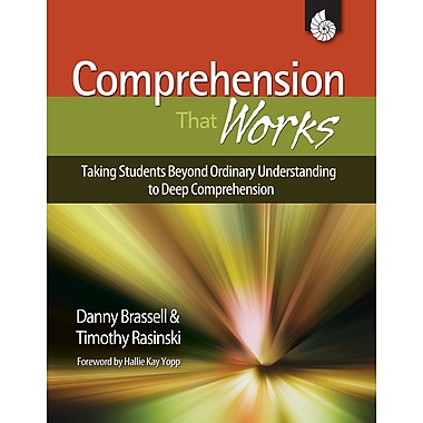 Comprehension That Works: Taking Students Beyond Ordinary Understanding to Deep Comprehension