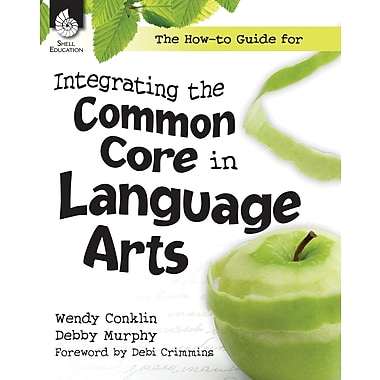 The How-to Guide for Integrating the Common Core in Language Arts