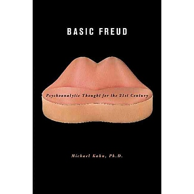 Basic Freud: Psychoanalytic Thought for the Twenty First Century