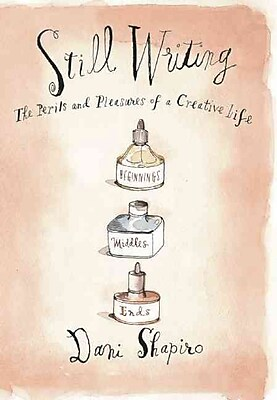Still Writing: The Pleasures and Perils of a Creative Life