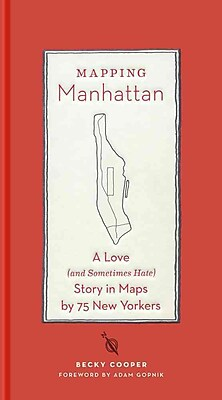 Mapping Manhattan: A Love (And Sometimes Hate) Story in Maps by 75 New Yorkers