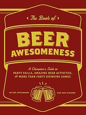 The Book of Beer Awesomeness: A Champion's Guide to Party Skills, Amazing Beer Activities, and More Than Forty Drinking Games
