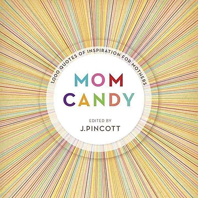 Mom Candy: 1,000 Quotes of Inspiration for Mothers 1271929