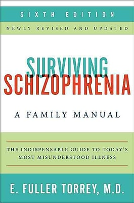 Surviving Schizophrenia: A Family Manual