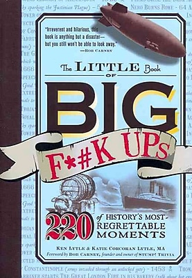 The Little Book of Big F*#k Ups: 220 of History's Most-Regrettable Moments