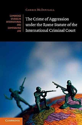 The Crime of Aggression Under the Rome Statute of the International Criminal Court