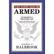 That Every Man Be Armed: The Evolution of a Constitutional Right