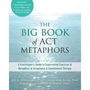 The Big Book of Act Metaphors: A Practitioner's Guide to Experiential Exercises & Metaphors in Acceptance & Commitment Therapy