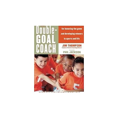 The Double-Goal Coach: Positive Coaching Tools for Honoring the Game & Developing Winners in Sports & Life, New (9780060505318)