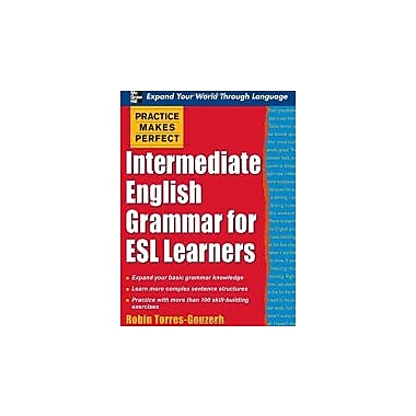 Practice Makes Perfect: Intermediate English Grammar for ESL Learners (Practice Makes Perfect Series), New Book (9780071462938)