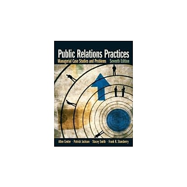 Public Relations Practices: Managerial Case Studies and Problems (7th Edition), New Book (9780132341363)