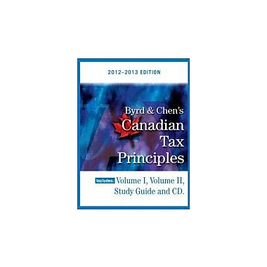 Byrd &Chen's Canadian Tax Principles, 2012 - 2013 Edition, Volume I &II with Companion Website, New Book (9780133115093)