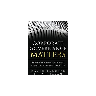 Corporate Governance Matters: A Closer Look at Organizational Choices & Their Consequences, Used (9780133518504)