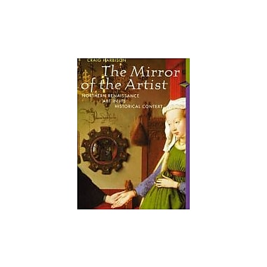 The Mirror of the Artist: Northern Renaissance Art and Its Historical Context (Perspectives), New Book (9780133685497)