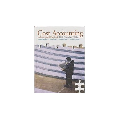 Cost Accounting A Managerial Emphasis - Fifth Canadian Edition, New Book (9780135004937)
