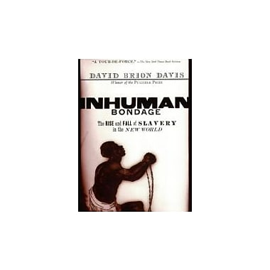 Inhuman Bondage: The Rise and Fall of Slavery in the New World, New Book (9780195339444)