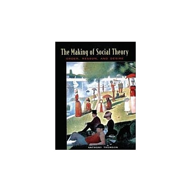 The Making of Social Theory: Order, Reason, and Desire, New Book (9780195419863)
