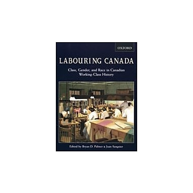 Labouring Canada: Class, Gender, and Race in Canadian Working-Class History, New Book (9780195425338)