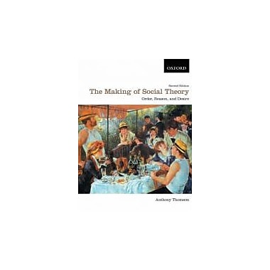 The Making of Social Theory: Order, Reason, and Desire, New Book, (195430301)