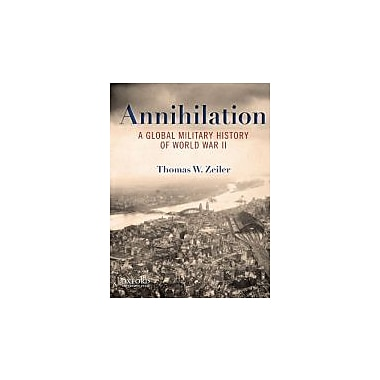 Annihilation: A Global Military History of World War II, New Book (9780199734733)