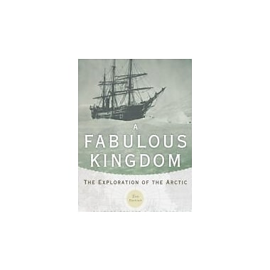 A Fabulous Kingdom: The Exploration of the Arctic, Used Book (9780199837809)