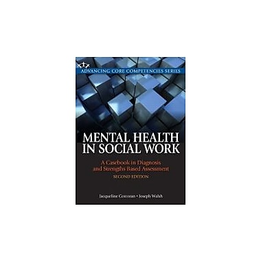 Mental Health in Social Work: A Casebook on Diagnosis and Strengths Based Assessment (2nd Edition) (Advancing Core Competencies)
