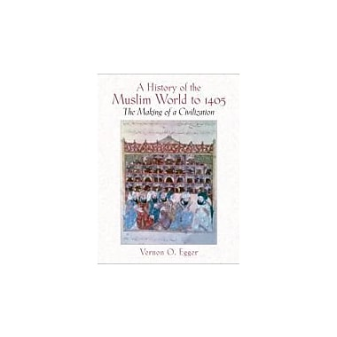 History Of The Muslim World To 1405: The Making Of A Civilization- (Value Pack w/MySearchLab)