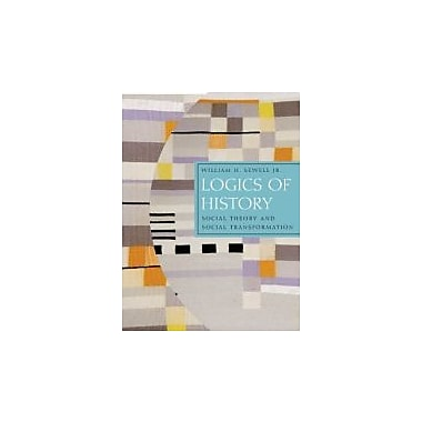Logics of History: Social Theory and Social Transformation, New Book (9780226749181)
