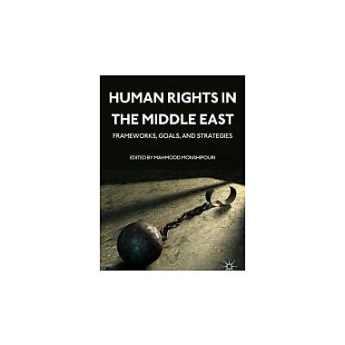 Human Rights in the Middle East: Frameworks, Goals, and Strategies, New Book (9780230120617)