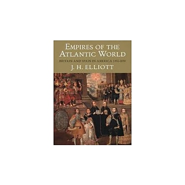 Empires of the Atlantic World: Britain and Spain in America 1492-1830, New Book (9780300123999)