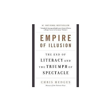 Empire of Illusion: The End of Literacy and the Triumph of Spectacle, New Book (9780307398475)