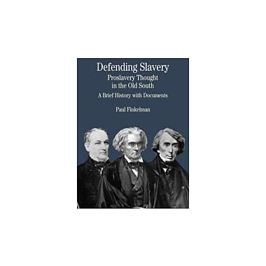 Defending Slavery: Proslavery Thought in the Old South: A Brief History w/Documents, New (9780312133276)