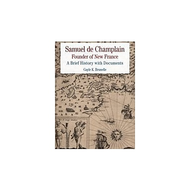 Samuel de Champlain: Founder of New France: A Brief History w/Documents, New (9780312592639)