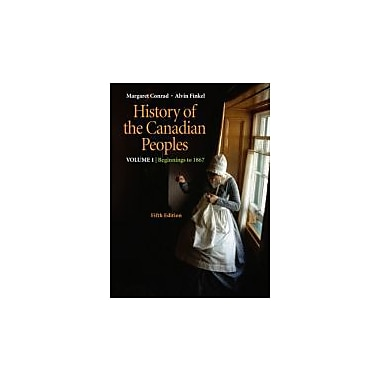History of the Canadian Peoples: Beginnings to 1867, Vol. 1 (5th Edition)
