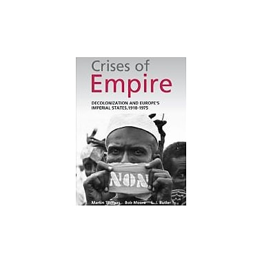 The Crises of Empire: Decolonization and Europe's Imperial Nation States, 1918-1975, New Book (9780340731277)