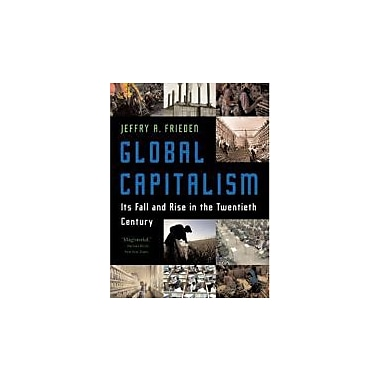 Global Capitalism: Its Fall and Rise in the Twentieth Century, New Book (9780393329810)