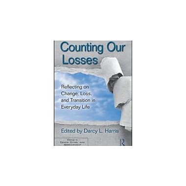 Counting Our Losses: Reflecting on Change, Loss, and Transition in Everyday Life (Series in Death, Dying, and Bereavement)