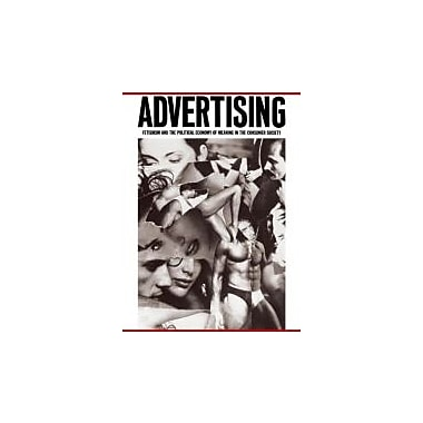 The Codes of Advertising: Fetishism and the Political Economy of Meaning in the Consumer Society, New Book (9780415903530)