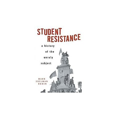 Student Resistance: A History of the Unruly Subject, Used Book (9780415926249)
