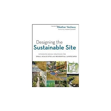 Designing the Sustainable Site: Integrated Design Strategies for Small Scale Sites & Residential Landscapes, Used(9780470900093)